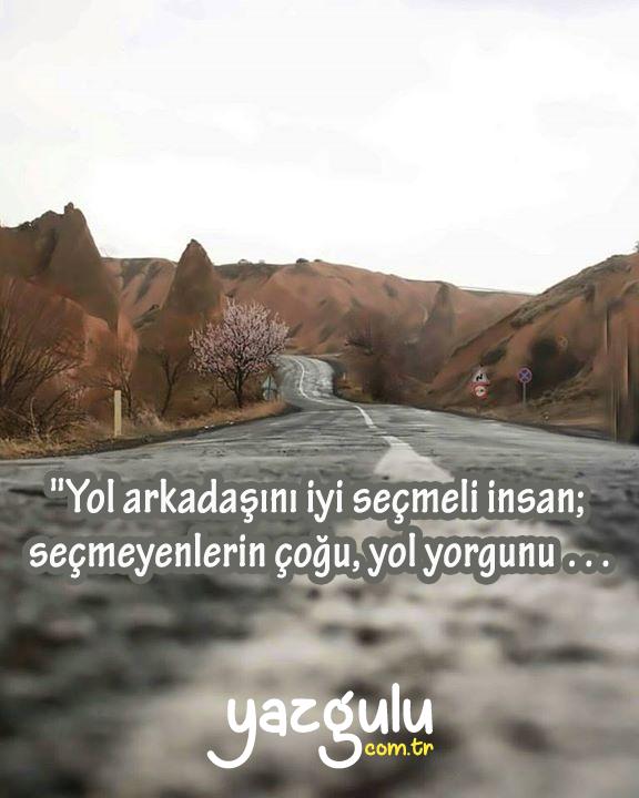 """""""Yol arkadaşını iyi seçmeli insan;  seçmeyenlerin çoğu, yol yorgunu …"""