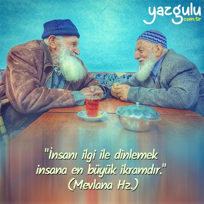 İnsanı ilgi ile dinlemek  insana en büyük ikramdır.