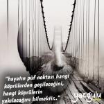 Hayatın püf noktası hangi köprülerden geçileceğini