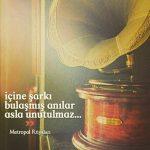 İçine şarkı bulaşmış anılar asla unutulmaz…